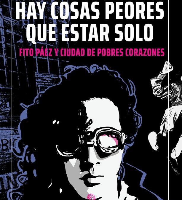 """""""Hay cosas peores que estar solo"""": el libro que recorre la etapa oscura de Fito Paéz"""
